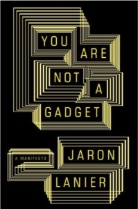 You are not a Gadget. A Manifesto by Jaron Lanier